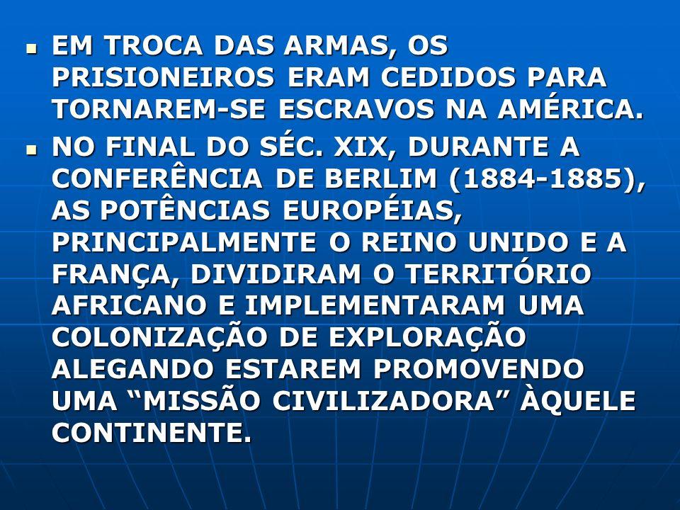EM TROCA DAS ARMAS, OS PRISIONEIROS ERAM CEDIDOS PARA TORNAREM-SE ESCRAVOS NA AMÉRICA.