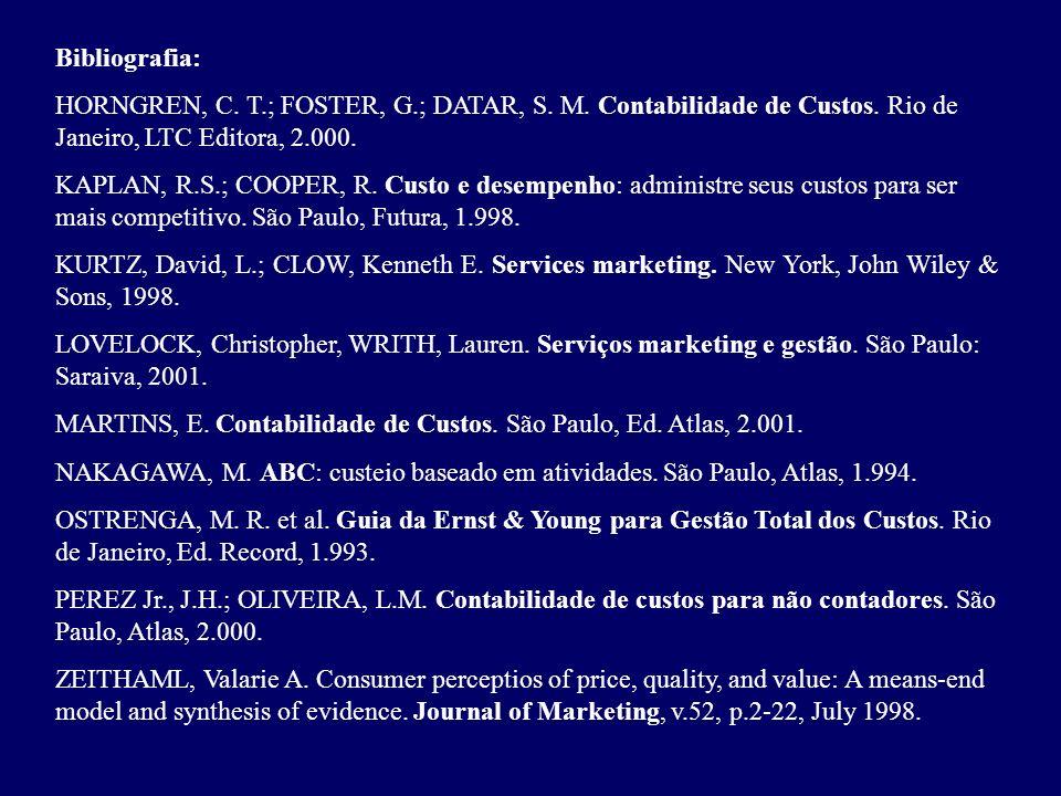Bibliografia: HORNGREN, C. T.; FOSTER, G.; DATAR, S. M. Contabilidade de Custos. Rio de Janeiro, LTC Editora, 2.000.
