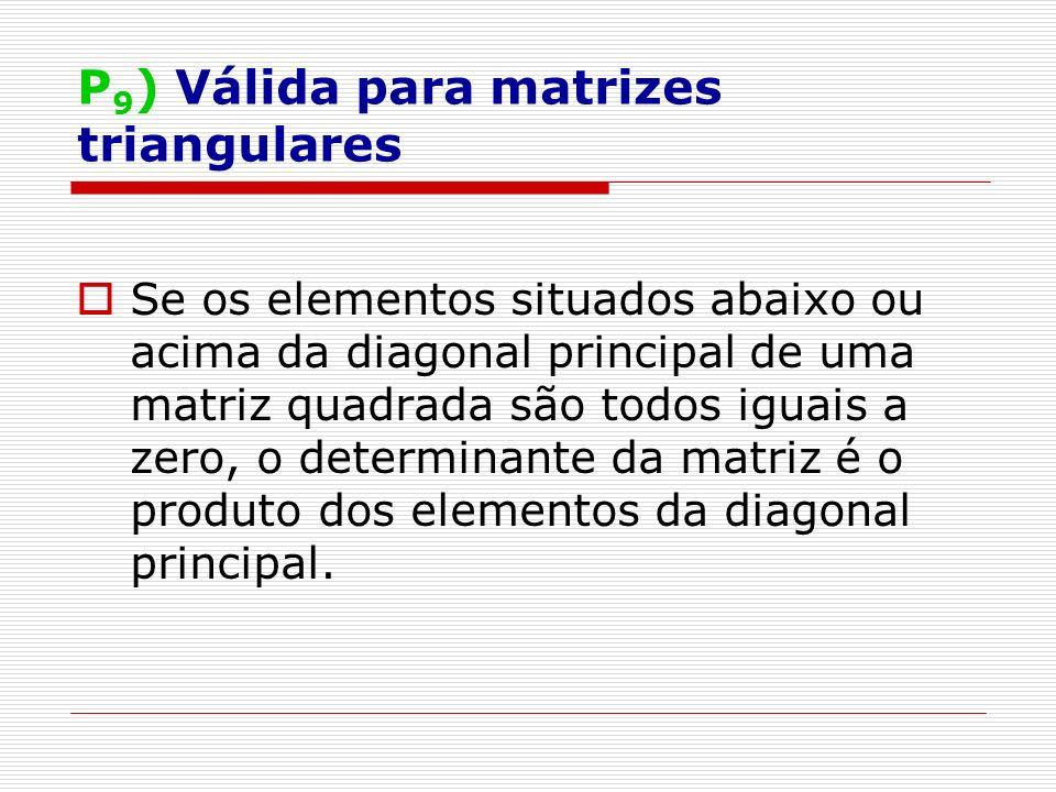 P9) Válida para matrizes triangulares