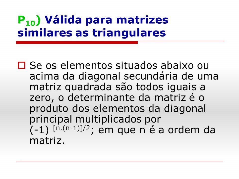 P10) Válida para matrizes similares as triangulares