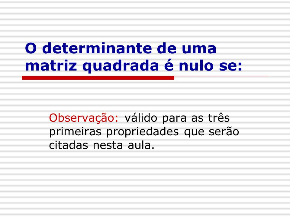 O determinante de uma matriz quadrada é nulo se: