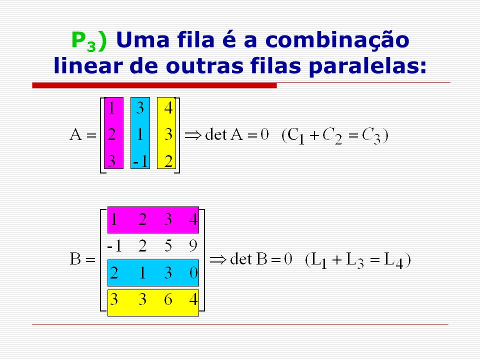 P3) Uma fila é a combinação linear de outras filas paralelas:
