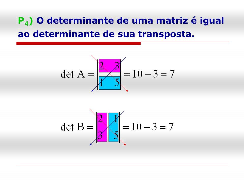 P4) O determinante de uma matriz é igual ao determinante de sua transposta.