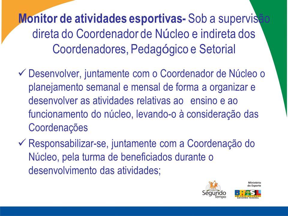 Monitor de atividades esportivas- Sob a supervisão direta do Coordenador de Núcleo e indireta dos Coordenadores, Pedagógico e Setorial