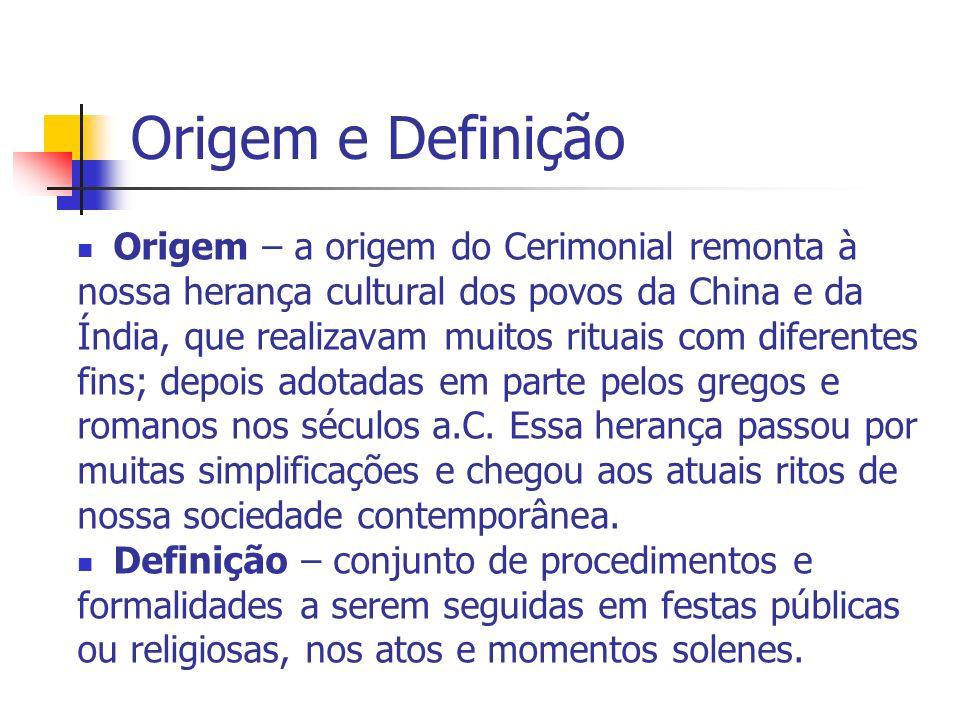 Origem e Definição Origem – a origem do Cerimonial remonta à
