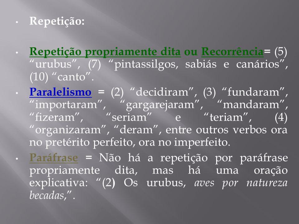 Repetição: Repetição propriamente dita ou Recorrência= (5) urubus , (7) pintassilgos, sabiás e canários , (10) canto .