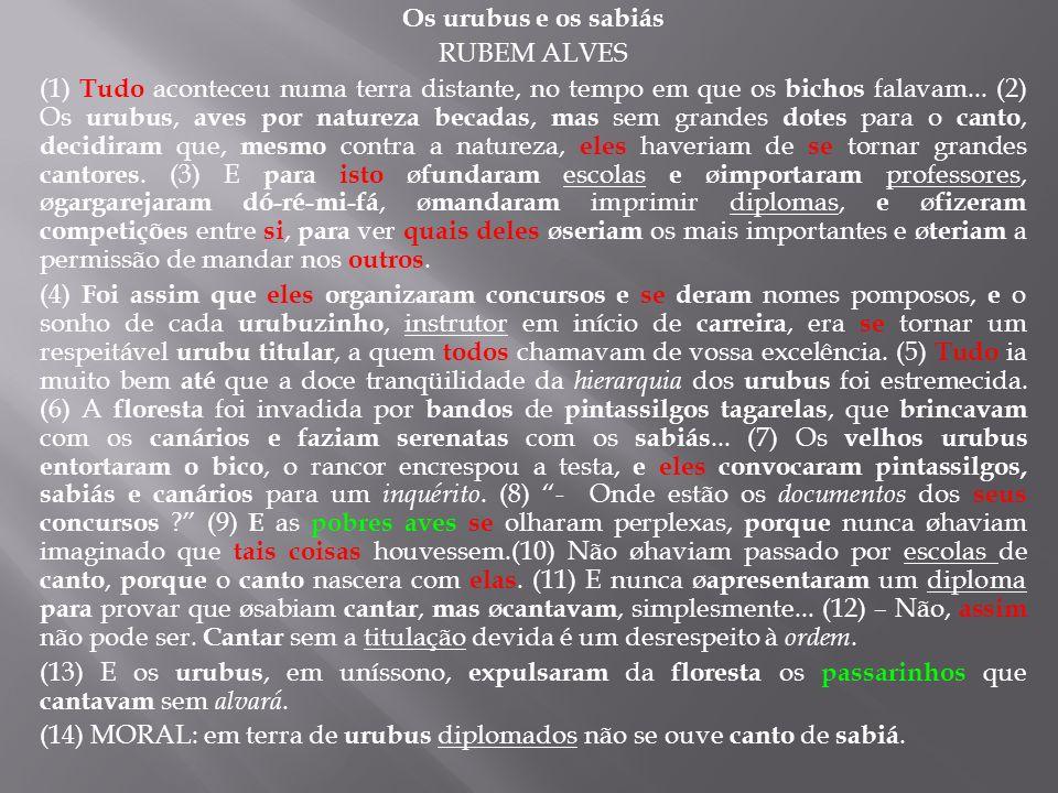 Os urubus e os sabiás RUBEM ALVES (1) Tudo aconteceu numa terra distante, no tempo em que os bichos falavam...