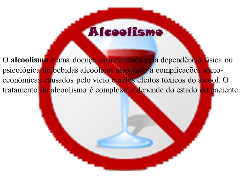 Alcoolismo O alcoolismo é uma doença caracterizada pela dependência física ou.