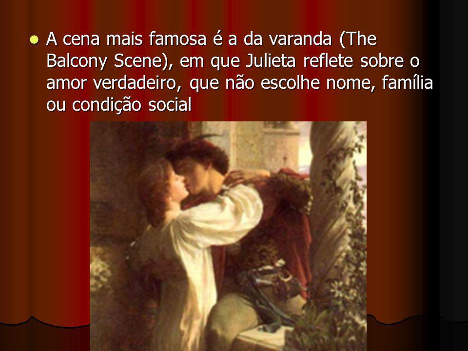 A cena mais famosa é a da varanda (The Balcony Scene), em que Julieta reflete sobre o amor verdadeiro, que não escolhe nome, família ou condição social