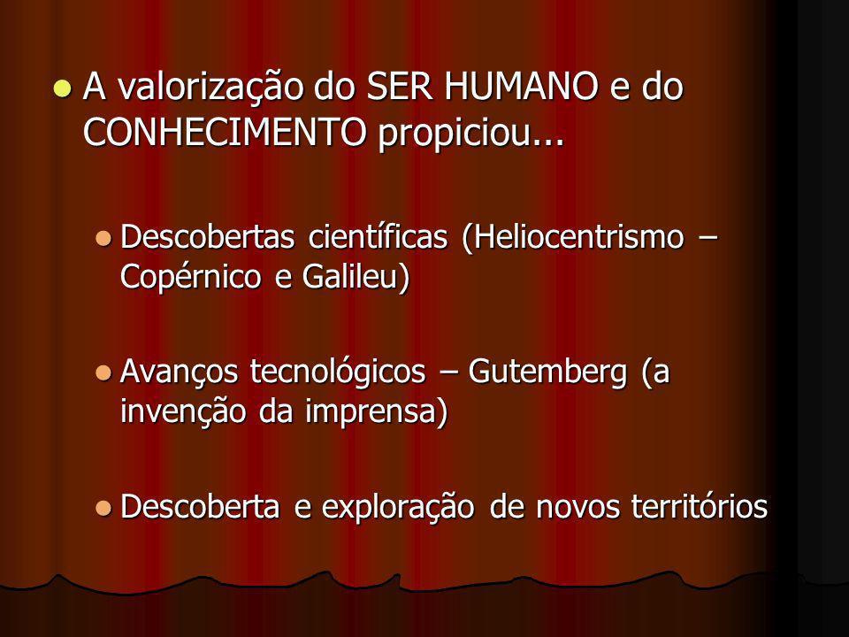 A valorização do SER HUMANO e do CONHECIMENTO propiciou...