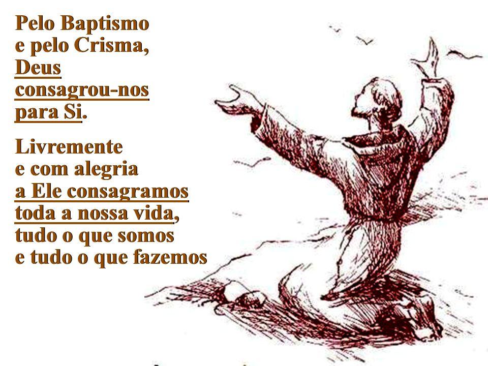 Pelo Baptismo e pelo Crisma, Deus consagrou-nos para Si.