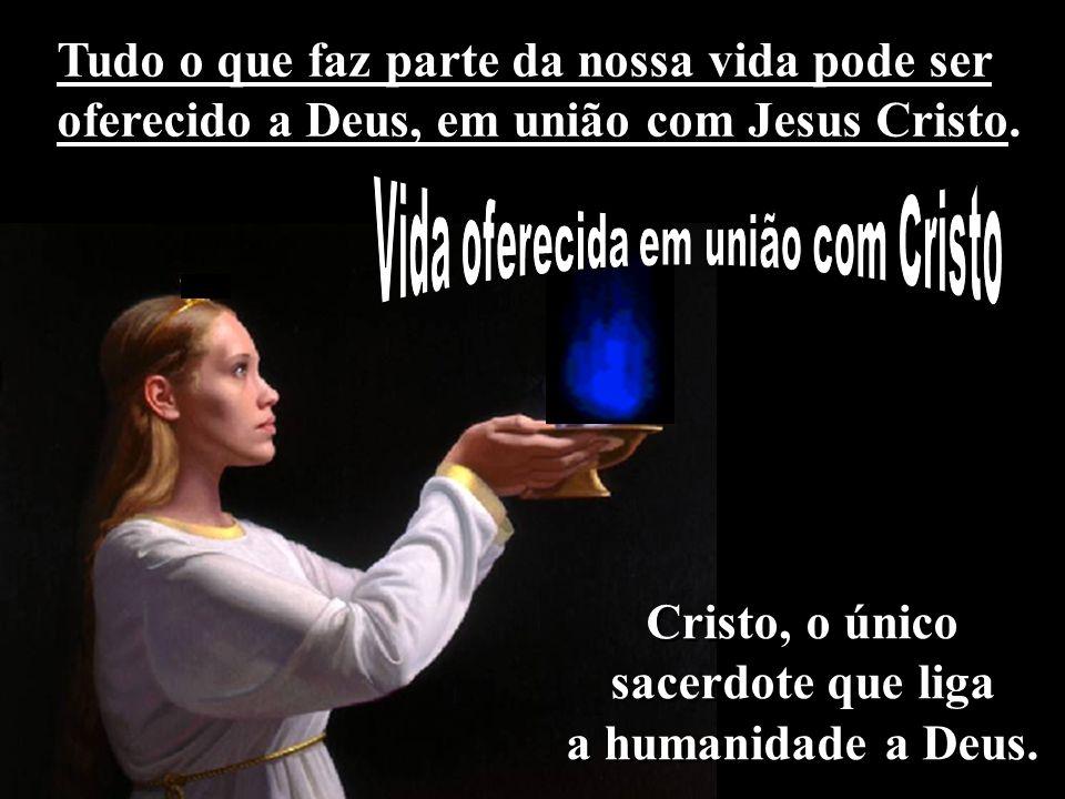 Cristo, o único sacerdote que liga a humanidade a Deus.