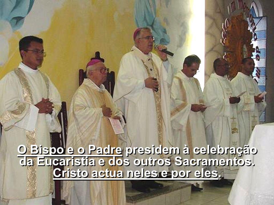 O Bispo e o Padre presidem à celebração da Eucaristia e dos outros Sacramentos.