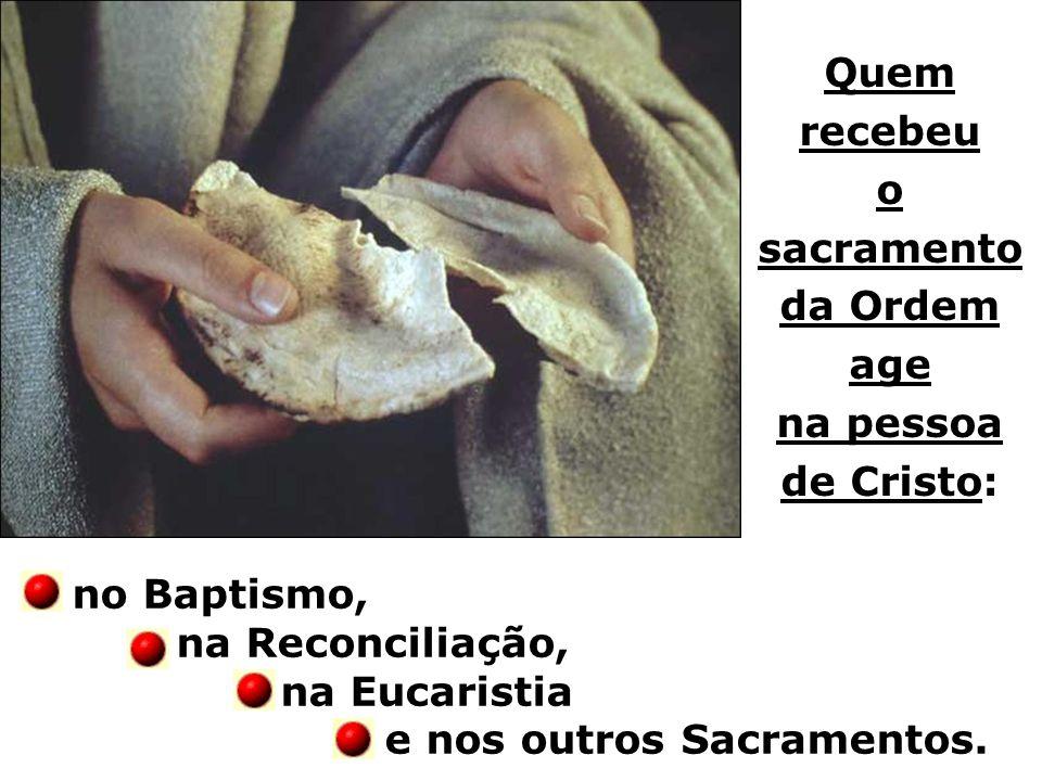 Quem recebeu o sacramento da Ordem age na pessoa de Cristo: