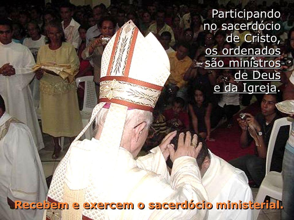 Recebem e exercem o sacerdócio ministerial.