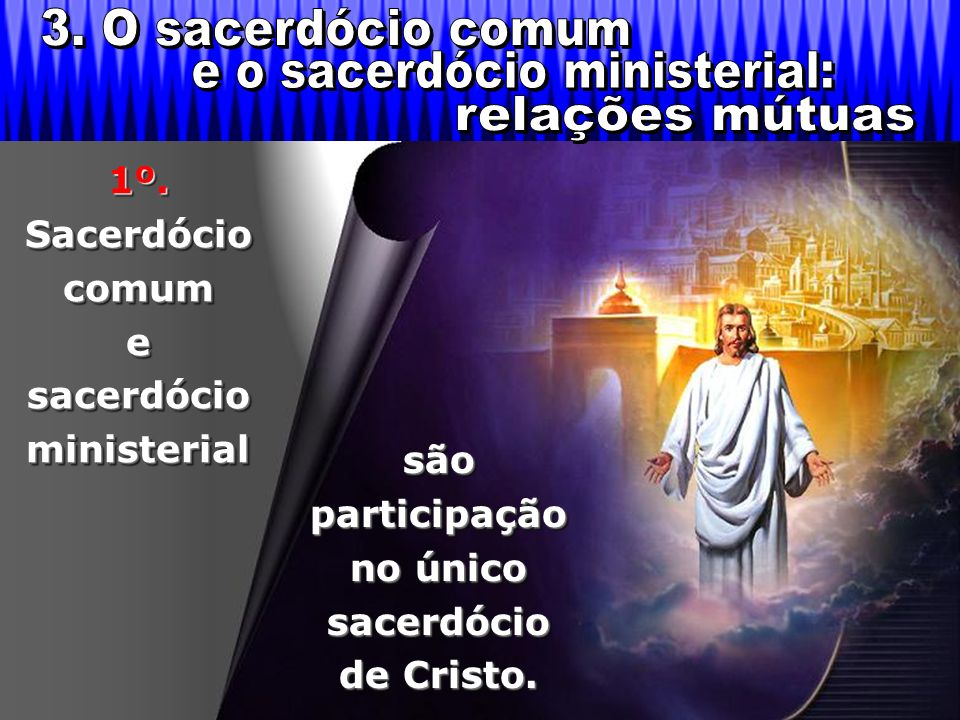 e o sacerdócio ministerial: 3. O sacerdócio comum