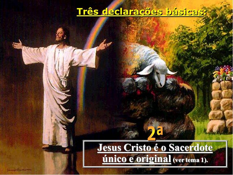 Jesus Cristo é o Sacerdote único e original (ver tema 1).