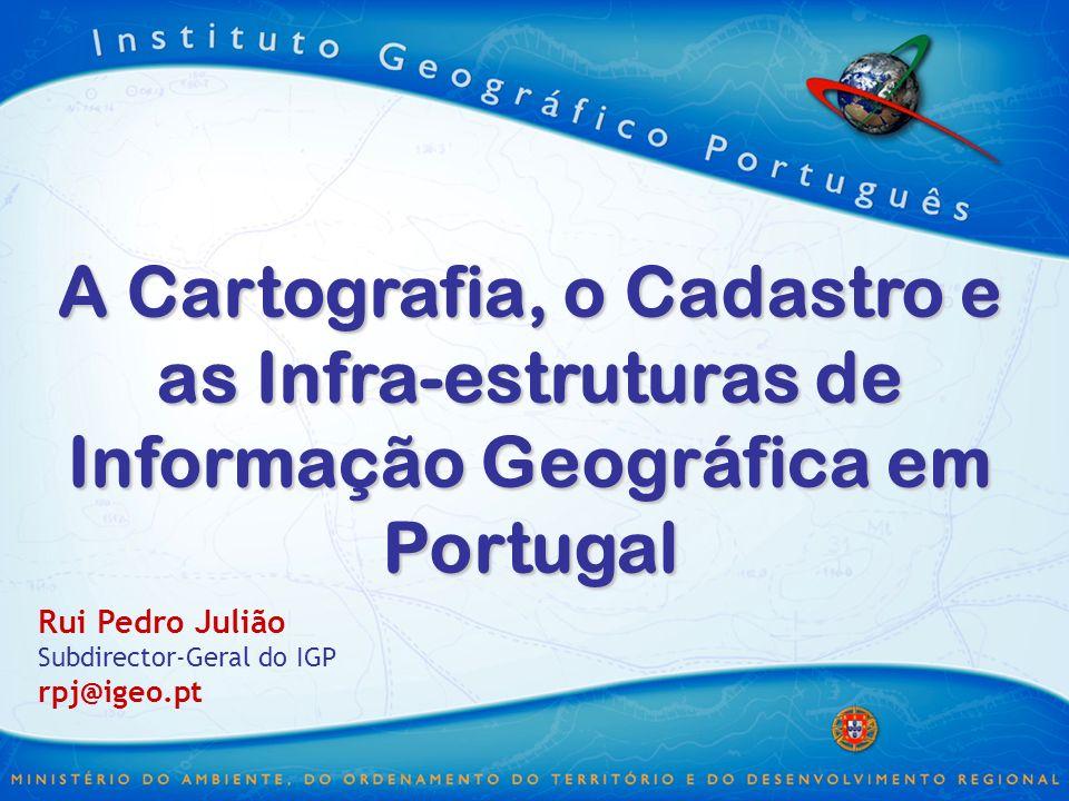 3/30/2017 A Cartografia, o Cadastro e as Infra-estruturas de Informação Geográfica em Portugal. Rui Pedro Julião.