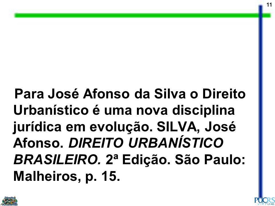 Para José Afonso da Silva o Direito Urbanístico é uma nova disciplina jurídica em evolução.