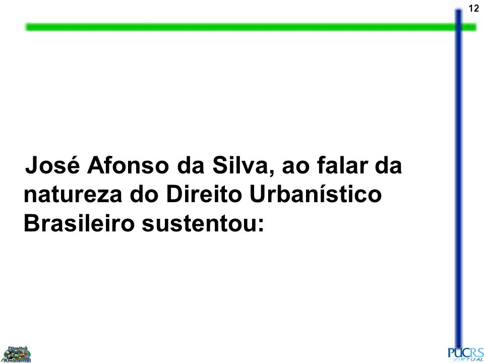 José Afonso da Silva, ao falar da natureza do Direito Urbanístico Brasileiro sustentou:
