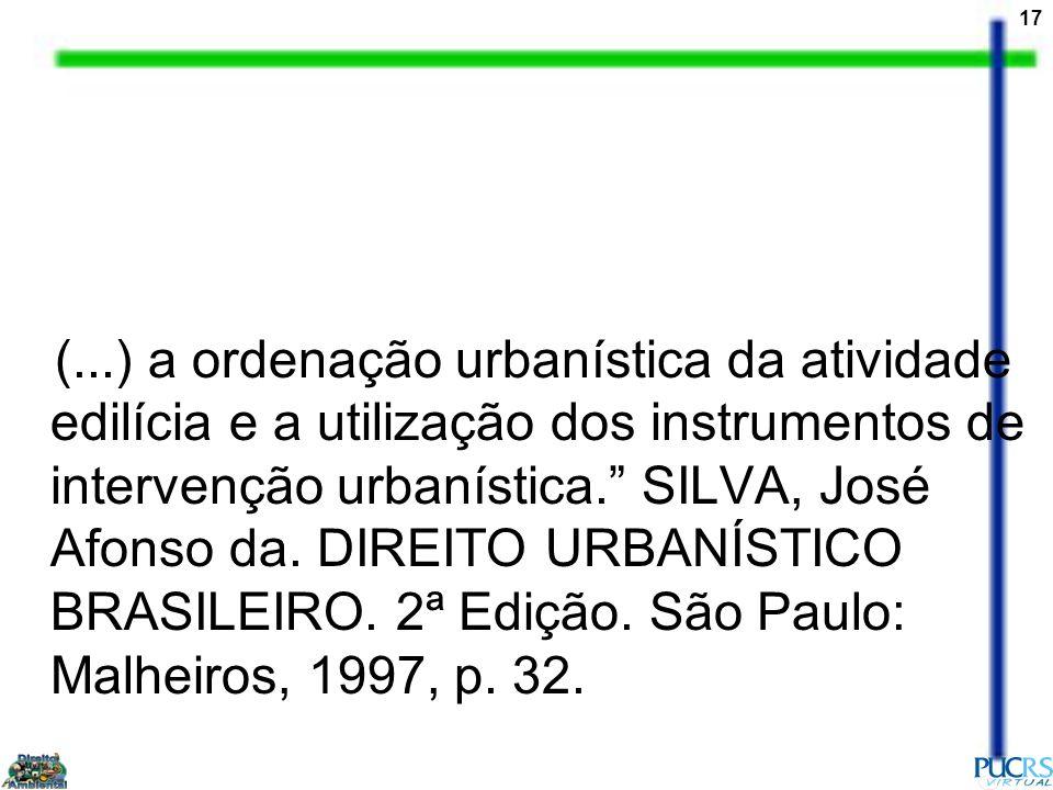 (...) a ordenação urbanística da atividade edilícia e a utilização dos instrumentos de intervenção urbanística. SILVA, José Afonso da.
