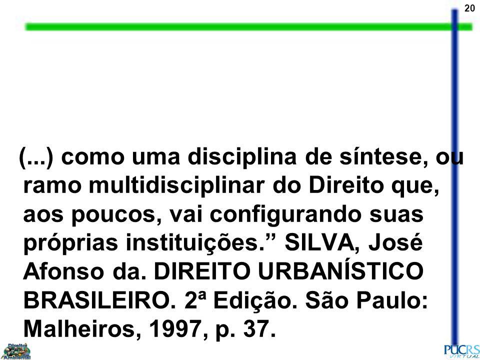 (...) como uma disciplina de síntese, ou ramo multidisciplinar do Direito que, aos poucos, vai configurando suas próprias instituições. SILVA, José Afonso da.