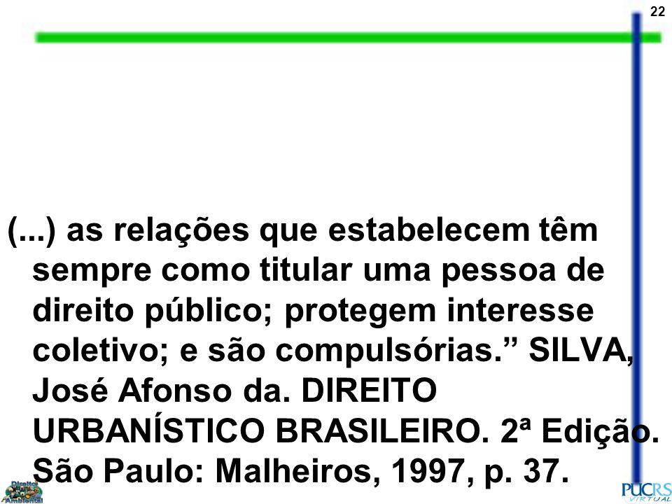 (...) as relações que estabelecem têm sempre como titular uma pessoa de direito público; protegem interesse coletivo; e são compulsórias. SILVA, José Afonso da.