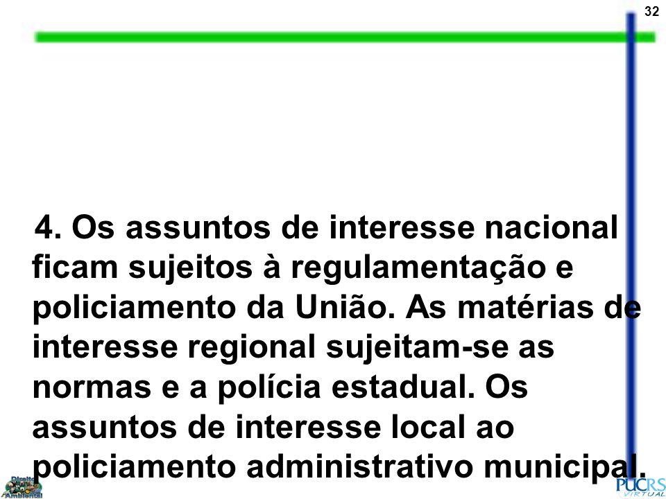4. Os assuntos de interesse nacional ficam sujeitos à regulamentação e policiamento da União.