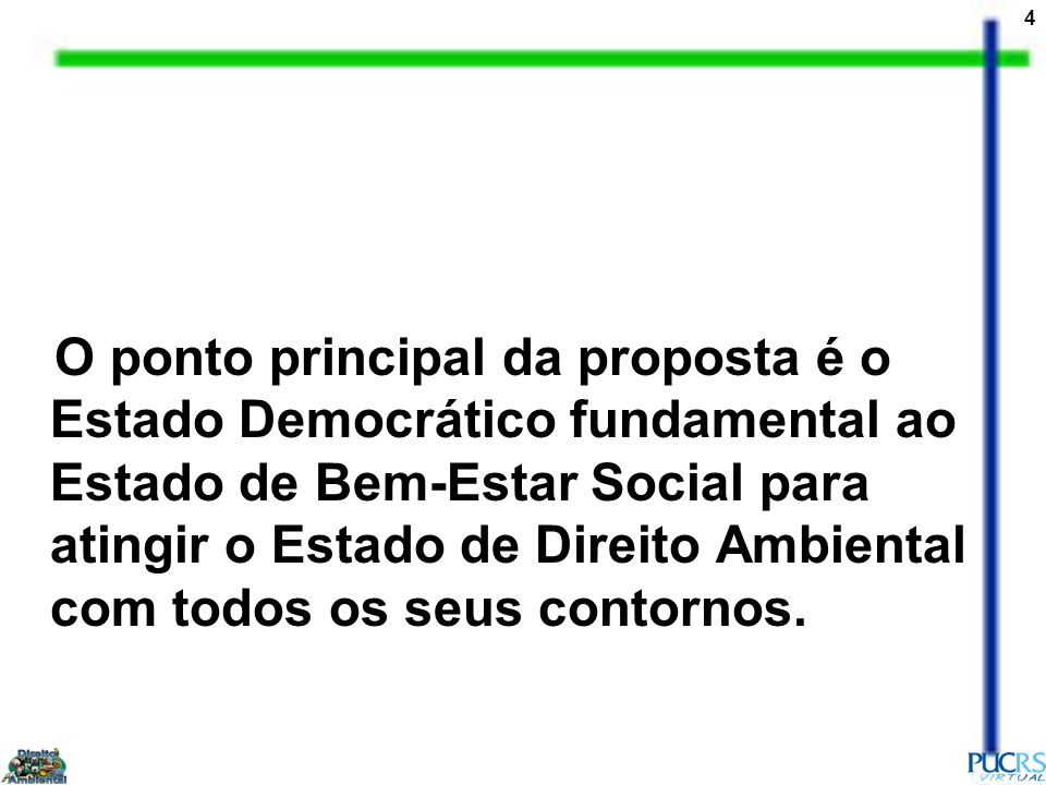 O ponto principal da proposta é o Estado Democrático fundamental ao Estado de Bem-Estar Social para atingir o Estado de Direito Ambiental com todos os seus contornos.
