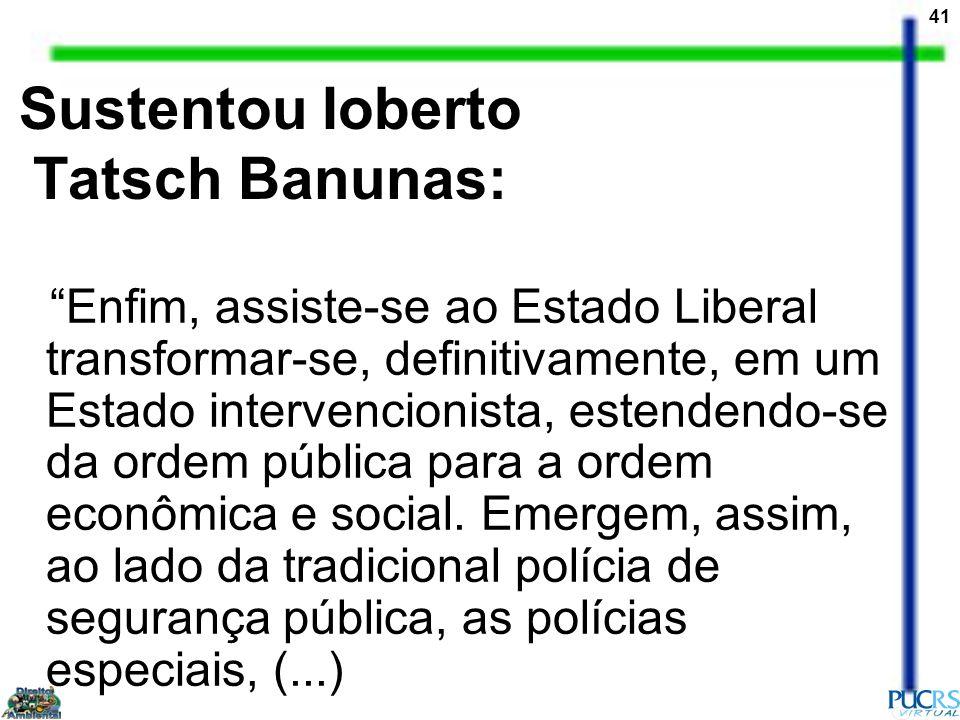 Sustentou Ioberto Tatsch Banunas: