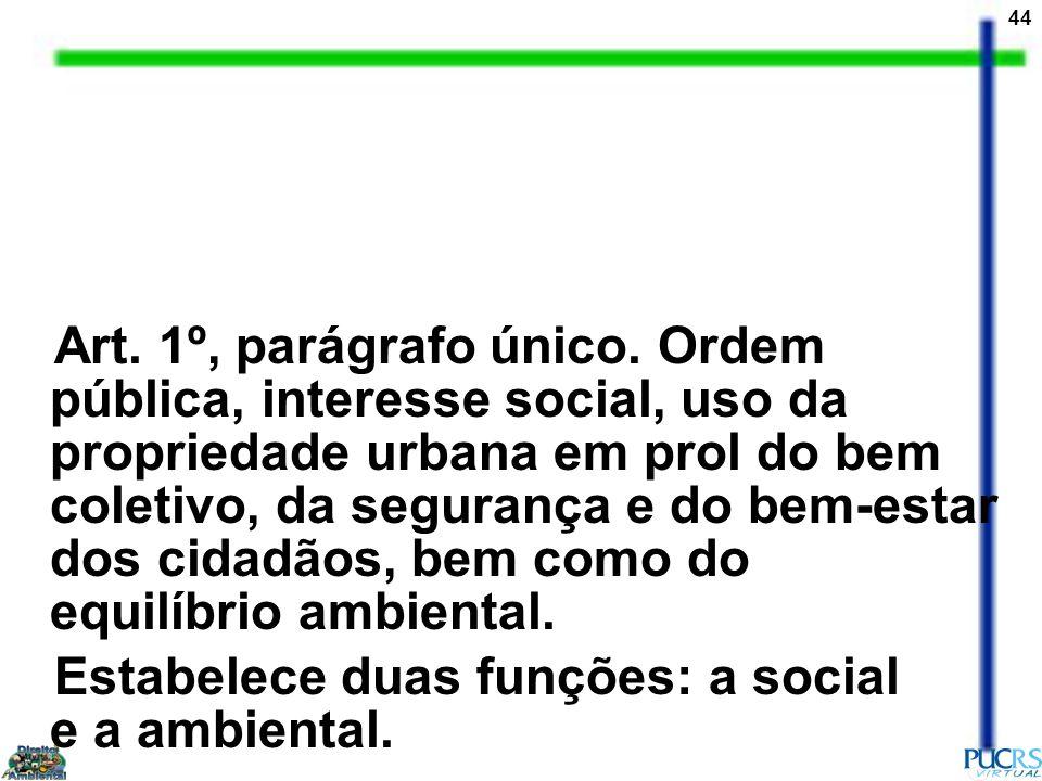 Art. 1º, parágrafo único. Ordem pública, interesse social, uso da propriedade urbana em prol do bem coletivo, da segurança e do bem-estar dos cidadãos, bem como do equilíbrio ambiental.