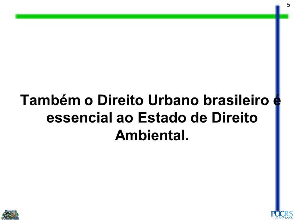 Também o Direito Urbano brasileiro é essencial ao Estado de Direito Ambiental.