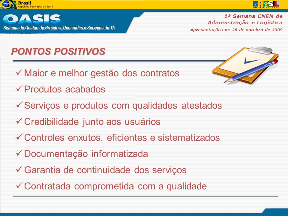 PONTOS POSITIVOS Maior e melhor gestão dos contratos. Produtos acabados. Serviços e produtos com qualidades atestados.