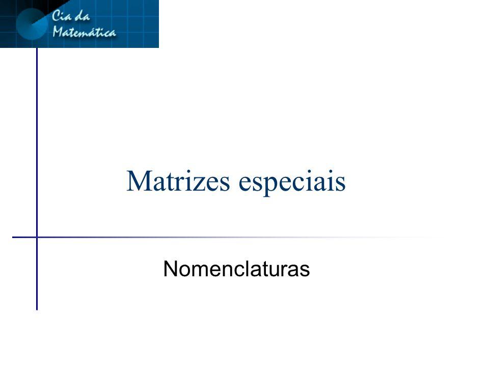 Matrizes especiais Nomenclaturas