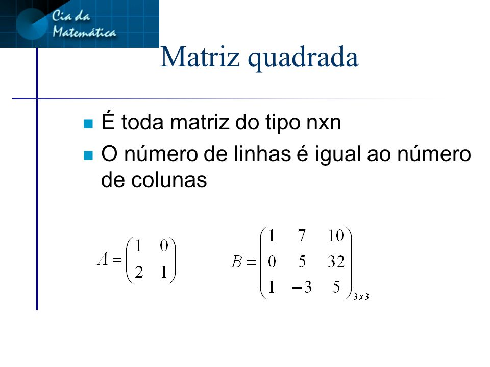 Matriz quadrada É toda matriz do tipo nxn