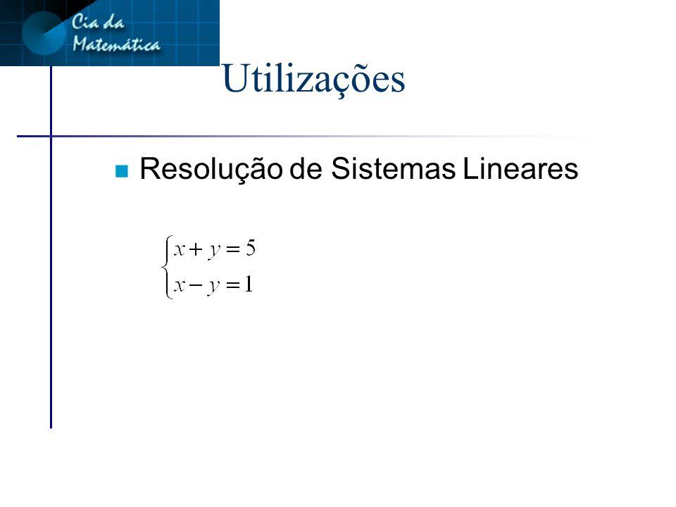Utilizações Resolução de Sistemas Lineares