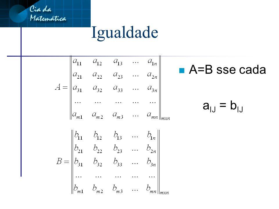 Igualdade A=B sse cada aIJ = bIJ