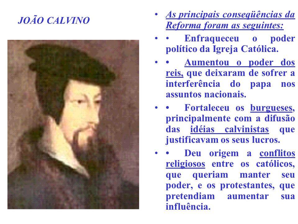 As principais conseqüências da Reforma foram as seguintes: