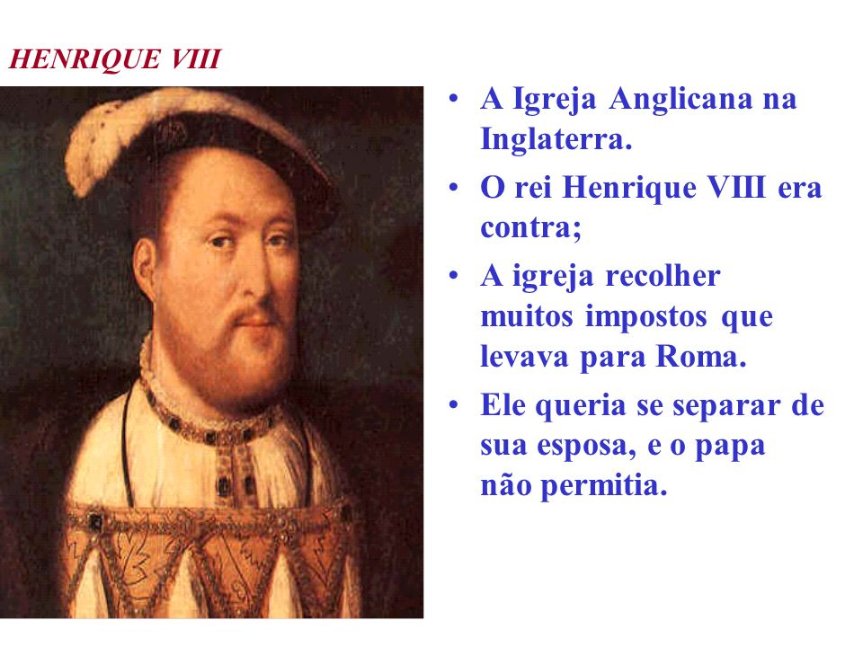 A Igreja Anglicana na Inglaterra. O rei Henrique VIII era contra;