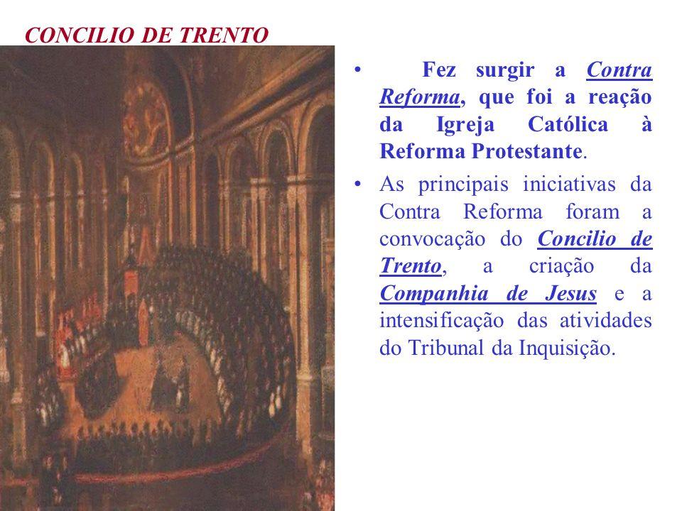 CONCILIO DE TRENTO Fez surgir a Contra Reforma, que foi a reação da Igreja Católica à Reforma Protestante.