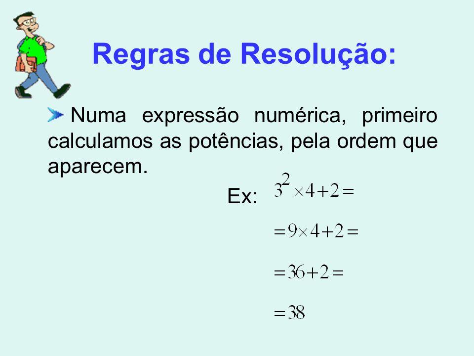 Regras de Resolução: Numa expressão numérica, primeiro calculamos as potências, pela ordem que aparecem.