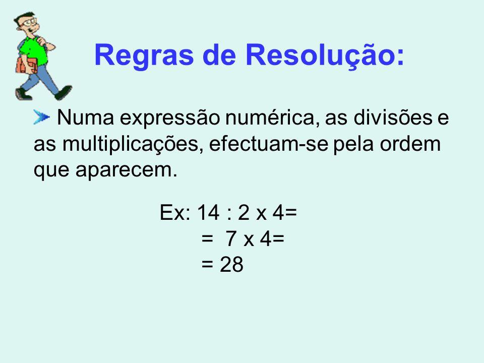Regras de Resolução: Numa expressão numérica, as divisões e as multiplicações, efectuam-se pela ordem que aparecem.