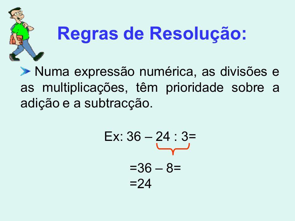 Regras de Resolução: Numa expressão numérica, as divisões e as multiplicações, têm prioridade sobre a adição e a subtracção.