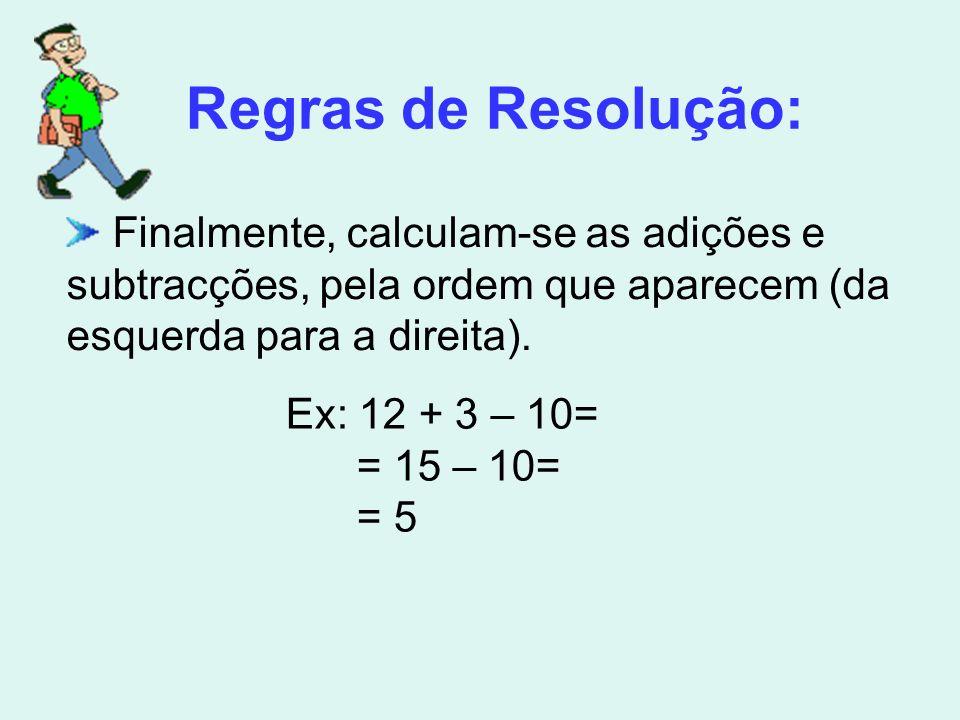 Regras de Resolução: Finalmente, calculam-se as adições e subtracções, pela ordem que aparecem (da esquerda para a direita).