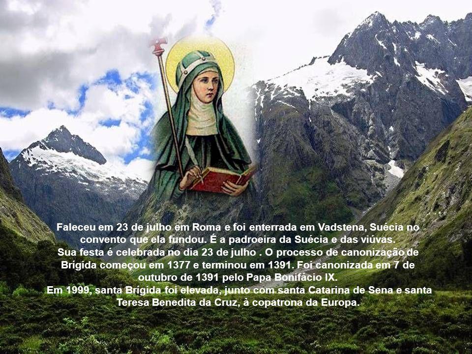 Faleceu em 23 de julho em Roma e foi enterrada em Vadstena, Suécia no convento que ela fundou. É a padroeira da Suécia e das viúvas.