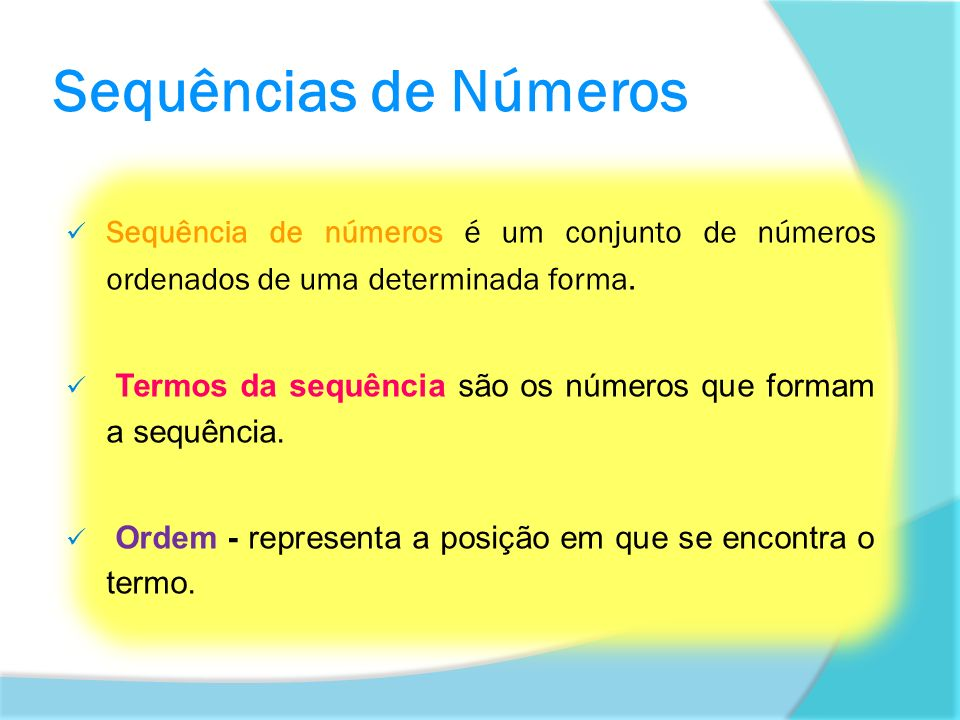 Sequências de Números Sequência de números é um conjunto de números ordenados de uma determinada forma.