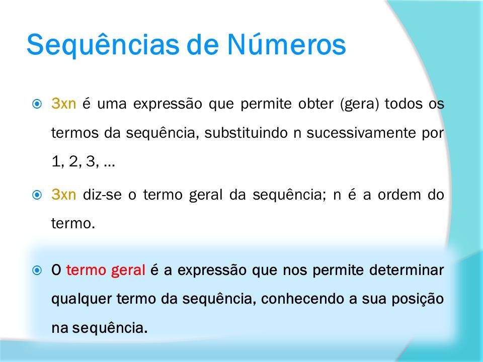 Sequências de Números 3xn é uma expressão que permite obter (gera) todos os termos da sequência, substituindo n sucessivamente por 1, 2, 3, …