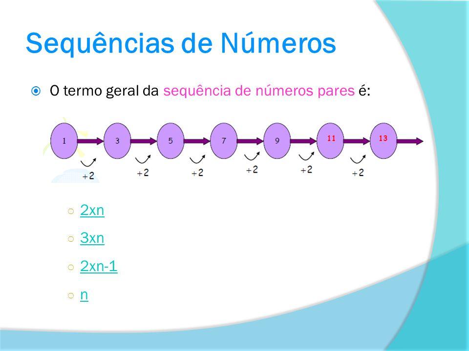 Sequências de Números O termo geral da sequência de números pares é: