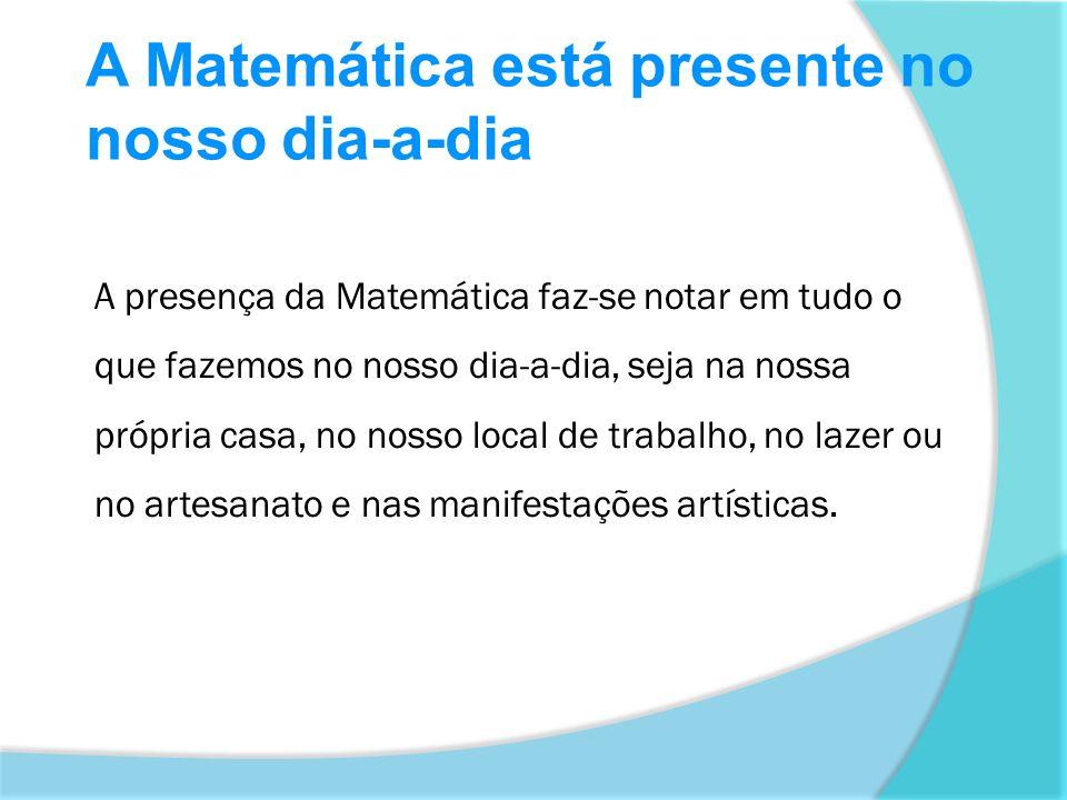 A Matemática está presente no nosso dia-a-dia