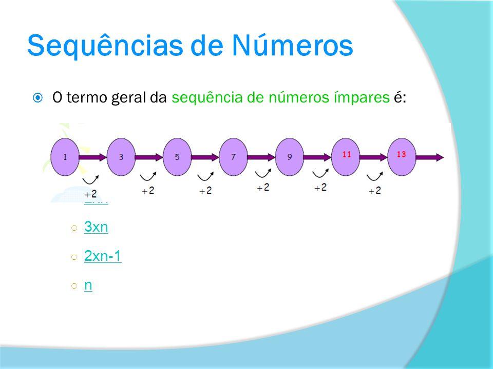 Sequências de Números O termo geral da sequência de números ímpares é: